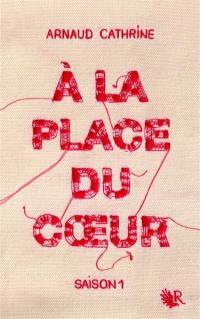 A la place du coeur. Volume 1,