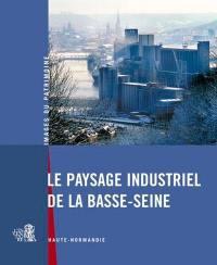 Le paysage industriel de la basse Seine, Haute-Normandie