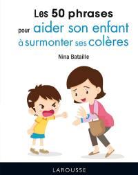 Les 50 phrases pour aider son enfant à surmonter ses colères