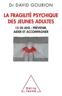 La fragilité psychique des jeunes adultes : 15-30 ans : prévenir, aider et accompagner