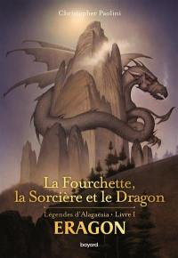 Les légendes d'Alagaësia. Volume 1, La fourchette, la sorcière et le dragon