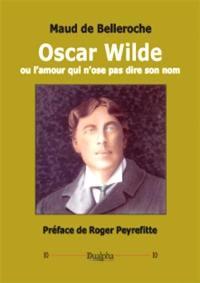 Oscar Wilde ou L'amour qui n'ose pas dire son nom