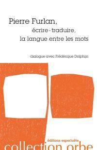 Pierre Furlan, écrire-traduire, la langue entre les mots : dialogue avec Frédérique Dolphijn