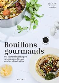 Bouillons gourmands : des recettes de base aux plats complets, concoctez-vous des dîners chaud bouillon ! : simples et tellement bons