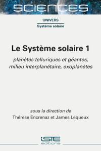 Le Système solaire. Volume 1, Planètes telluriques et géantes, milieu interplanétaire, exoplanètes
