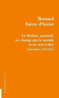 Le théâtre, paraît-il, ne change pas le monde et ne sert à rien