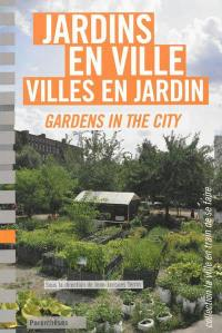Jardins en ville, villes en jardin = Gardens in the city