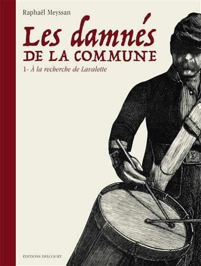 Les damnés de la Commune. Volume 1, A la recherche de Lavalette