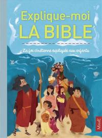 Explique-moi la Bible : la foi chrétienne expliquée aux enfants