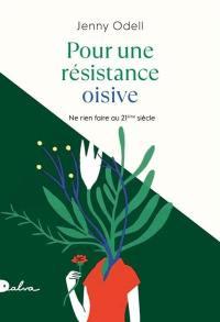 Pour une résistance oisive : ne rien faire au 21e siècle : essai