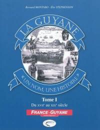 La Guyane. Volume 1, Du XVIIe au XIXe siècle