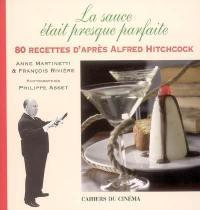 La sauce était presque parfaite : 80 recettes d'après Alfred Hitchcock
