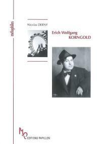 Erich Wolfgang Korngold ou L'itinéraire d'un enfant prodige