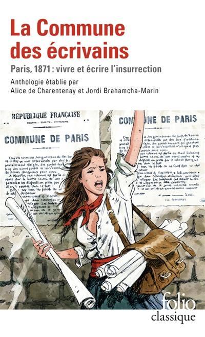 La Commune des écrivains : Paris, 1871 : vivre et écrire l'insurrection