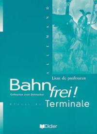 Bahn Frei ! Terminale : guide pédagogique