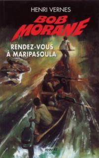 Bob Morane. Volume 10, Rendez-vous à Maripasoula