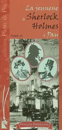 La jeunesse de Sherlock Holmes à Pau. Volume 4,