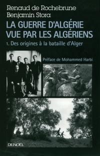 La guerre d'Algérie vue par les Algériens. Volume 1, Le temps des armes