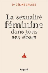 La sexualité féminine dans tous ses ébats