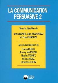 La communication persuasive. Volume 2, Applications ciblées en markentig