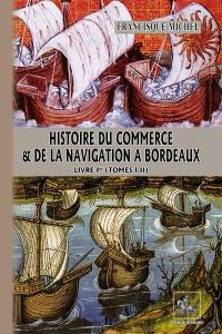 Histoire du commerce et de la navigation à Bordeaux. Volume 1, Tomes I-II