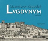 Quand Lyon s'appelait Lugdunum