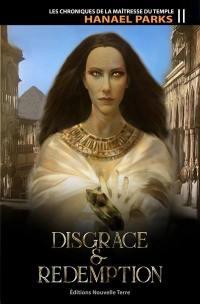 Les chroniques de la maîtresse du temple. Volume 2, Disgrâce & rédemption