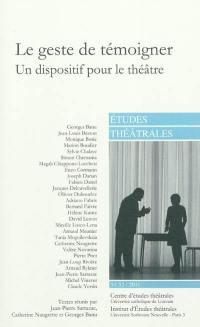 Etudes théâtrales. n° 51-52, Le geste de témoigner