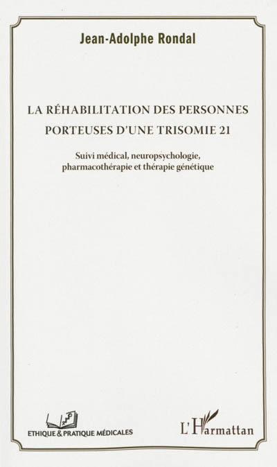 La réhabilitation des personnes porteuses d'une trisomie 21 : suivi médical, neuropsychologie, pharmacothérapie et thérapie génétique