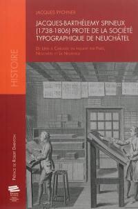 Jacques-Barthélémy Spineux (1738-1806), prote de la Société typographique de Neuchâtel