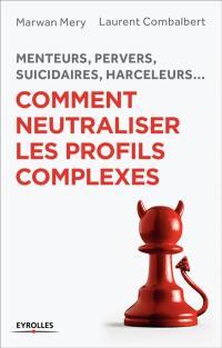 Menteurs, pervers, suicidaires, harceleurs...