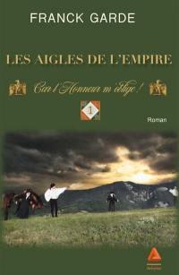 Les aigles de l'Empire. Volume 1, Car l'honneur m'oblige !