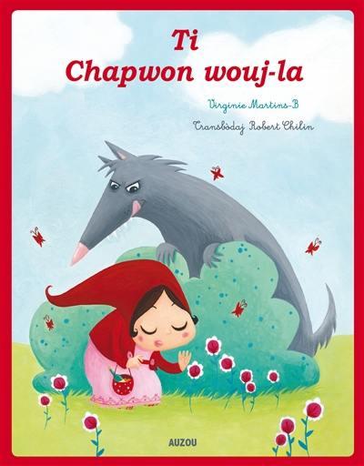Le Petit Chaperon rouge = Ti chapwon wouj-la