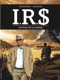 IRS. Volume 16, Options sur la guerre