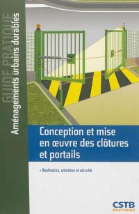 Conception et mise en oeuvre des clôtures et portails : réalisation, entretien et sécurité