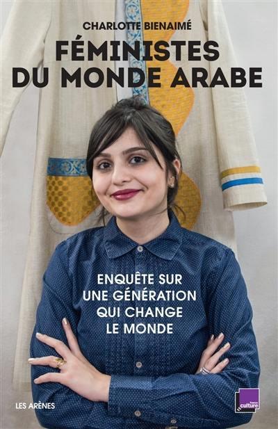 Féministes du monde arabe : enquête sur une génération qui change le monde