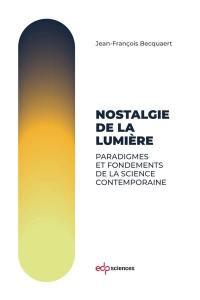 Nostalgie de la lumière : paradigmes et fondements de la science contemporaine