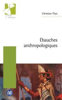 Ebauches anthropologiques