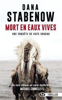 Une enquête de Kate Shugak. Vol. 3. Mort en eaux vives