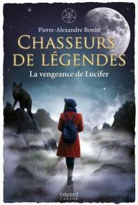 Chasseurs de légendes. Volume 2, La vengeance de Lucifer