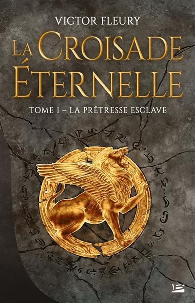 La croisade éternelle, La prêtresse esclave, Vol. 1