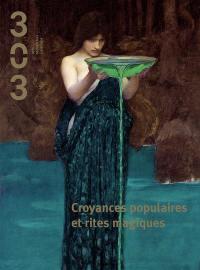 Trois cent trois-Arts, recherches et créations. n° 154, Croyances populaires et rites magiques