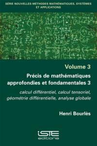 Précis de mathématiques approfondies et fondamentales. Volume 3, Calcul différentiel, calcul tensoriel, géométrie différentielle, analyse globale