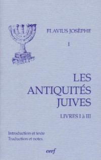 Les Antiquités juives. Vol. 1. Livres I à III