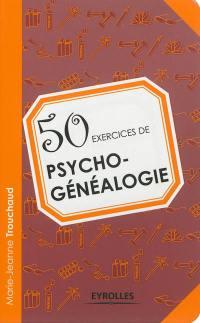 50 exercices de psychogénéalogie