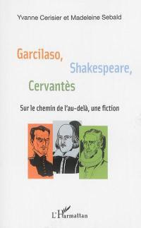 Garcilaso, Shakespeare, Cervantès