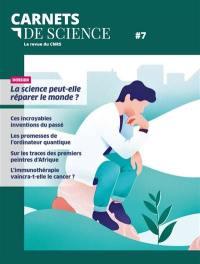 Carnets de science. n° 7, La science peut-elle réparer le monde ?