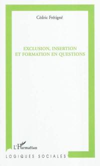 Exclusion, insertion et formation en questions