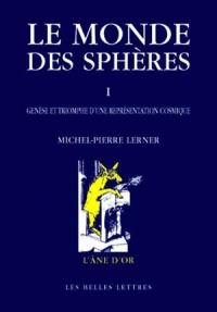 Le monde des sphères. Volume 1, Genèse et triomphe d'une représentation cosmique