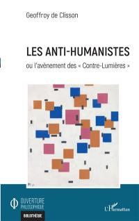 Les anti-humanistes ou L'avènement des Contre-Lumières
